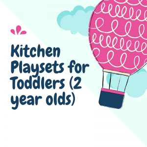Kitchen Playsets for Toddlers (2 year olds)