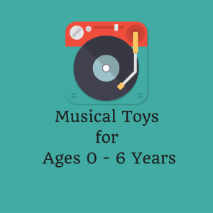 Musical Toys for Ages 0 - 6 Years