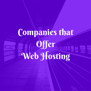 Companies that Offer Web Hosting