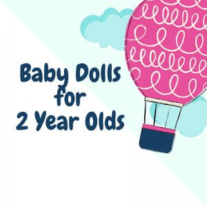 Baby Dolls for 2 Year Olds