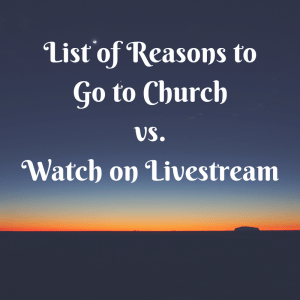 List of Reasons to Go to Church vs. Watch on Livestream