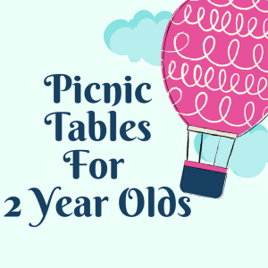 Picnic Tables for 2 Year Olds