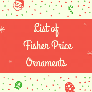 List of Fisher Price Ornaments