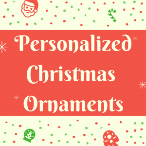 List of Personalized Christmas Ornaments