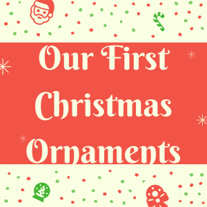 List of Our First Christmas Ornaments