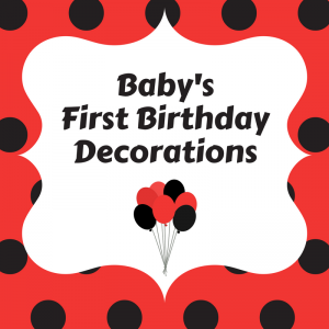 List of Baby's First Birthday Decorations