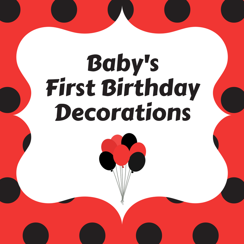 List Of Baby's First Birthday Decoations