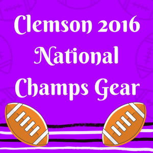 List of Clemson 2016 National Champs Gear