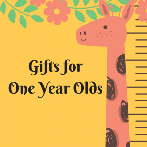 List of Gifts for One Year Olds