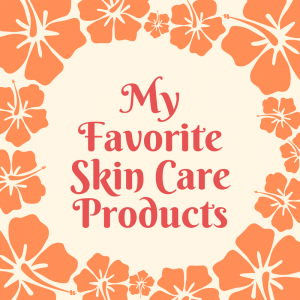 List of My Favorite Skin Care Products