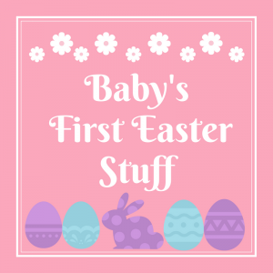 List of Baby's First Easter Stuff
