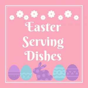 List of Easter Serving Dishes