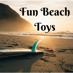 List of Fun Beach Toys