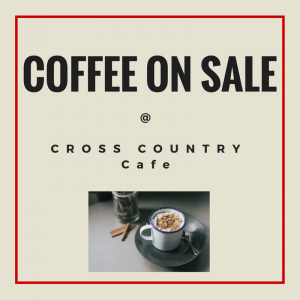 List of Coffee on Sale at CROSS COUNTRY Cafe