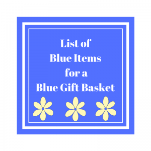 List of Blue Items for a Blue Gift Basket