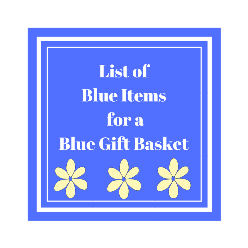 list of blue items for a blue gift basket more and more lists. Black Bedroom Furniture Sets. Home Design Ideas