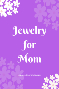 List of Jewelry for Mom