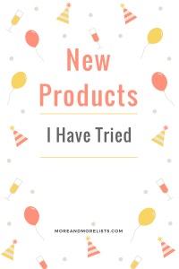 List of New Products I Have Tried