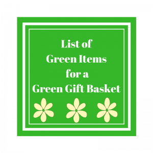 List of Green Items for a Green Gift Basket
