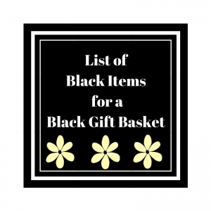 List of Black Items for a Black Gift Basket