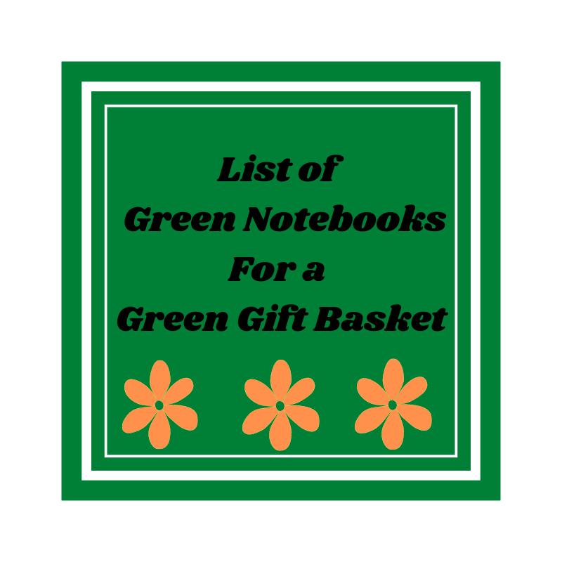 List of Green Notebooks for a Green Gift Basket